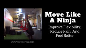 How To Move Like a Ninja: Improve Flexibility, Reduce Pain, And Feel Better