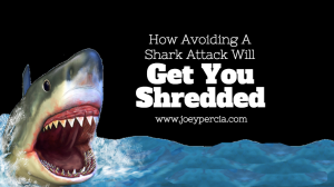 How Avoiding A Shark Attack Will Get You Shredded
